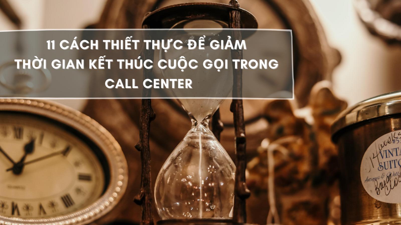11-cach-thiet-thuc-de-giam-thoi-gian-ket-thuc-cuoc-goi-trong-call-center