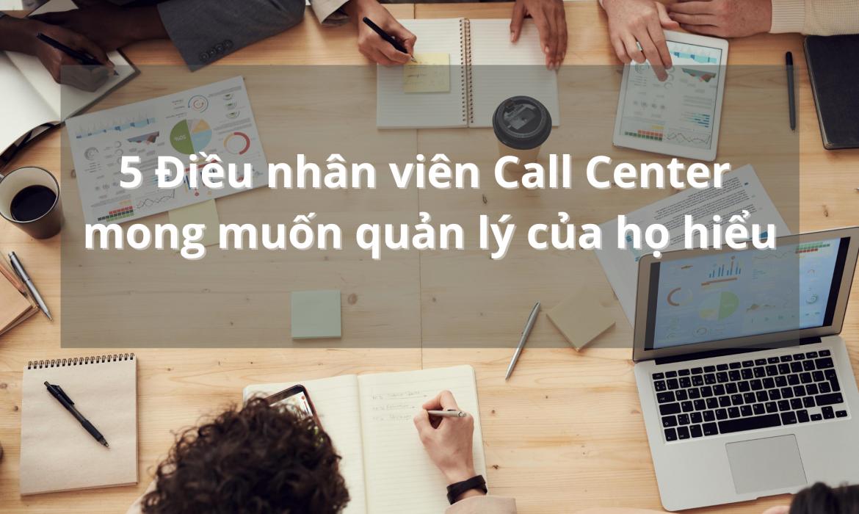 5-dieu-nhan-vien-call-center-mong-muon-quan-ly-cua-ho-hieu